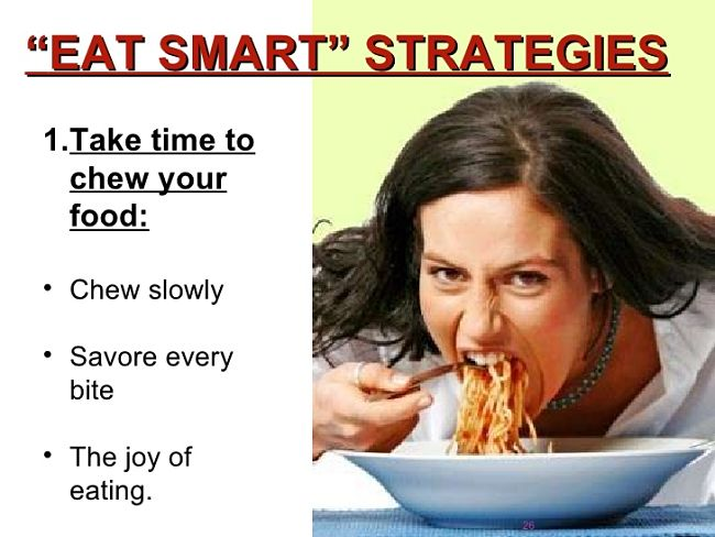 Slow down and savor every mouthful of the small amount you eat